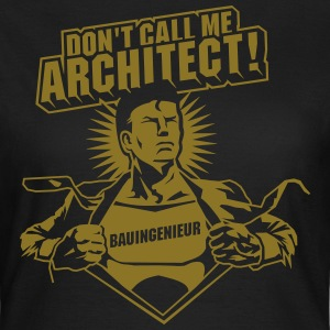 Don't call me architect! T-Shirts - Women's T-Shirt