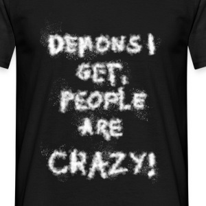 Demons I get, People are crazy! - Männer T-Shirt