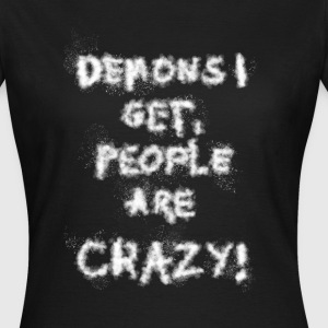 Demons I get, People are crazy! - Frauen T-Shirt