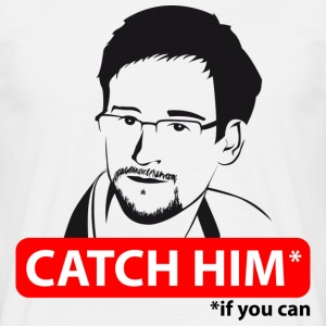 Edward Snowden: Catch him, if you can T-Shirts - Men's T-Shirt