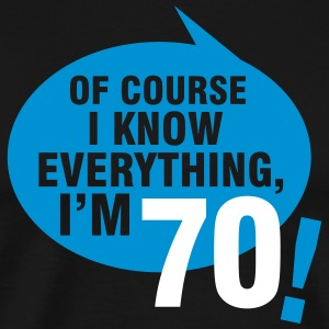 Of course I know everything, I'm 70 T-Shirts - Men's Premium T-Shirt