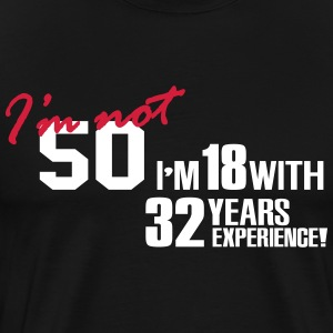 I'm not 50 - I'm 18 with 32 years experience T-shirts - Mannen Premium T-shirt