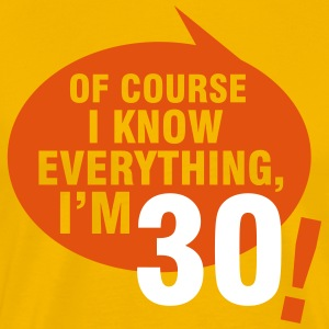 Of course I know everything, I'm 30 Tee shirts - T-shirt Premium Homme