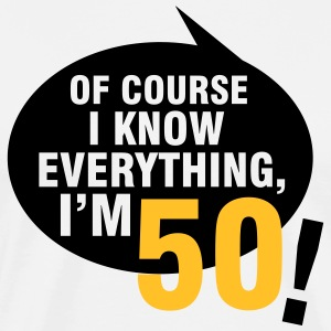 Of course I know everything, I'm 50 T-shirts - Mannen Premium T-shirt