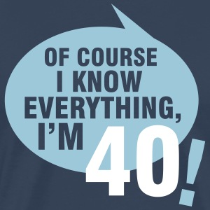Of course I know everything, I'm 40 T-shirts - Premium-T-shirt herr