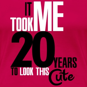It took me 20 years to look this cute T-shirts - Vrouwen Premium T-shirt