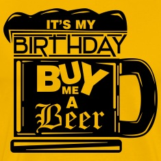 It's my birthday, buy me a beer! T-Shirts