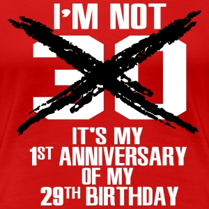 I'm not 30. It's my 1st anniversary of my 29th T-shirts - Dame premium T-shirt