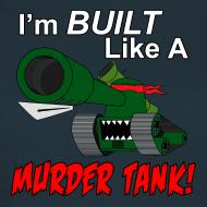 Design ~ I'm BUILT Like A MURDER TANK! (Women)