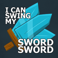 Design ~ I Can Swing My SWORD SWORD (Women)