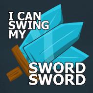 Design ~ I Can Swing My SWORD SWORD (Women)