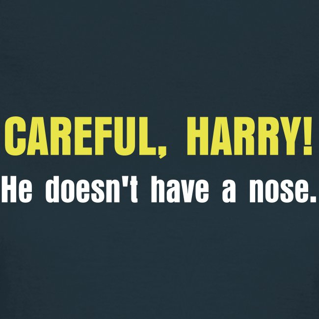 CAREFUL, HARRY!  He doesn't have a nose.