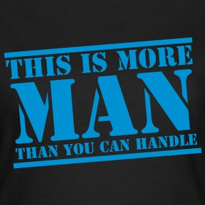 This is more MAN than you can handle funny T-Shirts - Women's T-Shirt