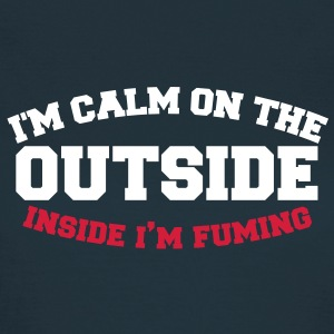 I'm calm on the outside - inside I'm FUMING! T-Shirts - Women's T-Shirt