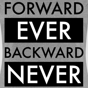 Forward Ever Backward Never T-Shirts - Frauen Premium T-Shirt