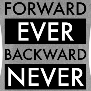 Forward Ever Backward Never T-Shirts - Women's Premium T-Shirt