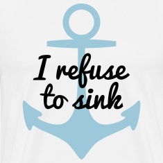 I refurse to sink T-Shirts