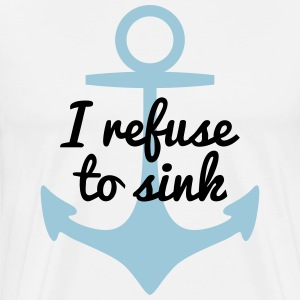 I refurse to sink T-Shirts - Men's Premium T-Shirt