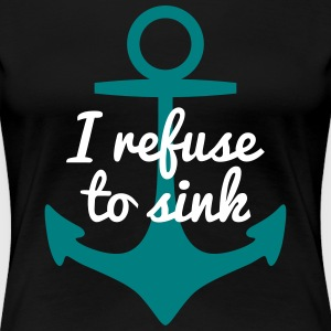 I refurse to sink jeg refurse til at synke T-shirts - Dame premium T-shirt