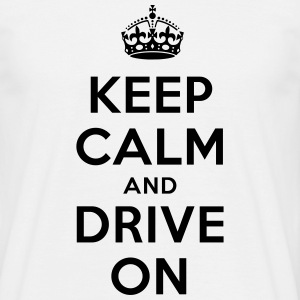 keep calm and drive on T-Shirts - Männer T-Shirt