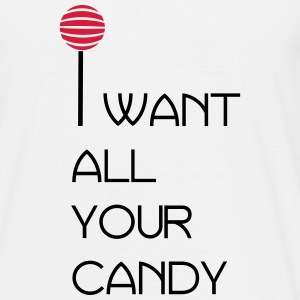I want all your candy T-Shirts - Men's T-Shirt