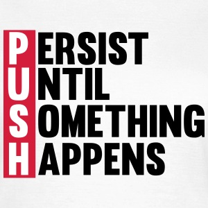 Push until something happens Camisetas - Camiseta mujer