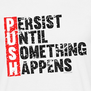 Push Retro = Persist Until Something Happens T-paidat - Miesten t-paita
