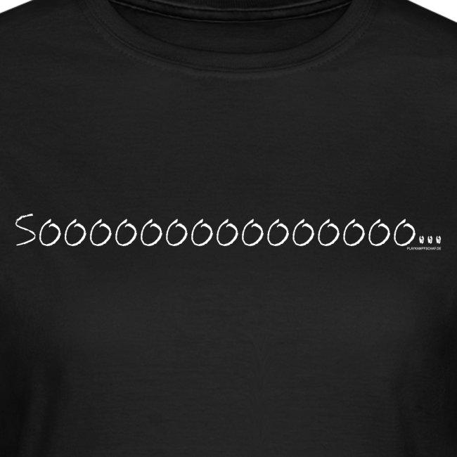 Spruch - Sooo - Schrift Weiß