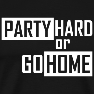party hard or go home T-Shirts - Männer Premium T-Shirt
