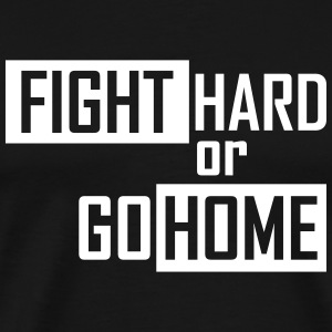 fight hard or go home T-Shirts - Männer Premium T-Shirt