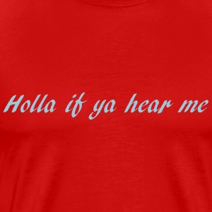holla if ya hear me T-Shirts - Men's Premium T-Shirt