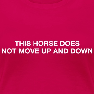 This horse does not move up and down - Frauen Premium T-Shirt
