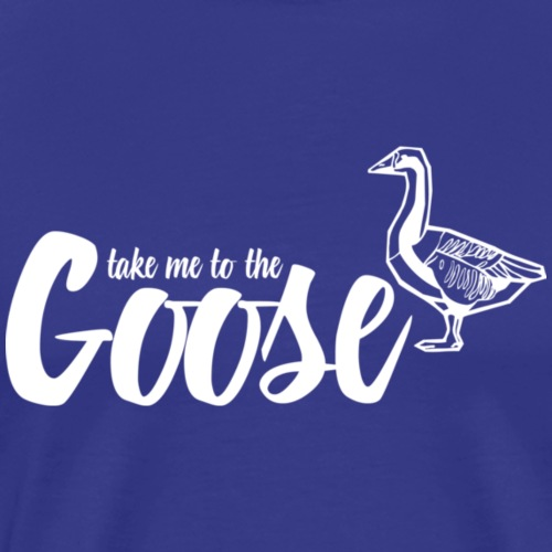 Take me to the Goose