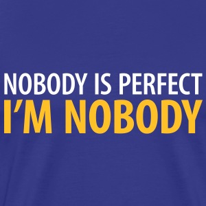 T-Shirt Nobody is perfect I'm Nobody - Männer Premium T-Shirt