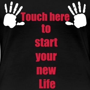 Handabdruck Touch here to start your new life 2c T-Shirts - Frauen Premium T-Shirt