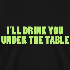 Shirt I'll drink You under the table - Männer Premium T-Shirt