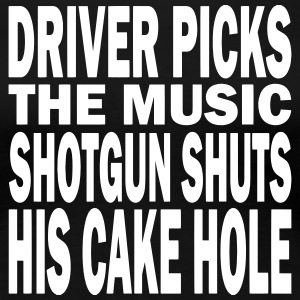 Driver Picks the Music Shotgun Shuts His Cake Hole T-Shirts - Women's Premium T-Shirt