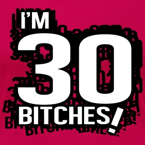 I'm 30 Bitches! T-Shirts - Frauen Premium T-Shirt