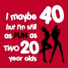 I maybe 40 but I'm still as fun as two 20 year old T-Shirts - Women's Premium T-Shirt