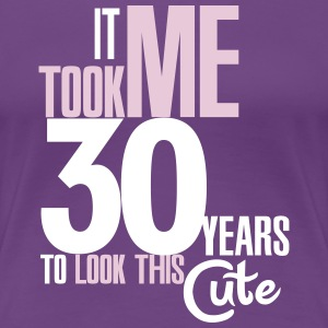 It took me 30 years to look this cute T-shirts - Dame premium T-shirt