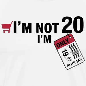 I'm not 20, I'm only 19.95 plus Tax T-Shirts - Men's Premium T-Shirt