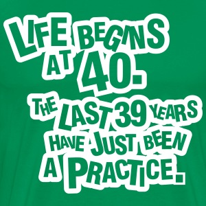 Life begins at 40. The rest was just a practice T-shirts - Herre premium T-shirt