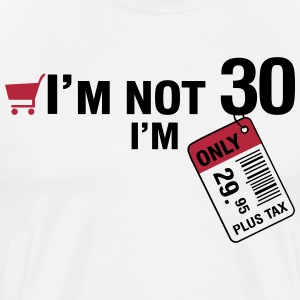 I'm not 30, I'm only 29.95 plus Tax T-Shirts - Men's Premium T-Shirt