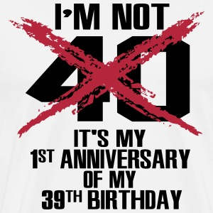 I'm not 40. It's my first anniversary of 39 Koszulki - Koszulka męska Premium