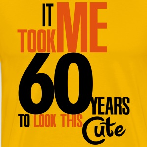 It took me 60 years to look this cute T-shirts - Mannen Premium T-shirt
