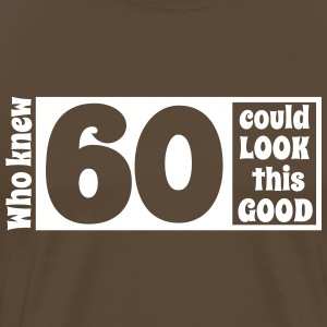 Who knew 60 could look this good! T-Shirts - Men's Premium T-Shirt