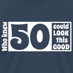 Who knew 50 could look this good! T-Shirts