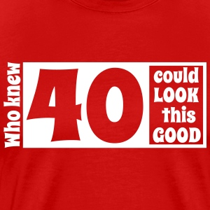 Who knew 40 could look this good! T-Shirts - Men's Premium T-Shirt
