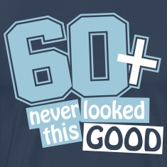 60 and never looked this good T-Shirts