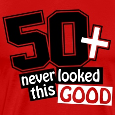 50 and never looked this good T-Shirts